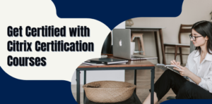Get Certified with Citrix Certification Courses