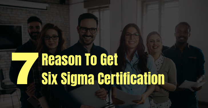 Top 7 Reasons to Get Six Sigma Certification
