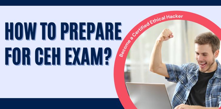 How To Prepare For CEH Exam
